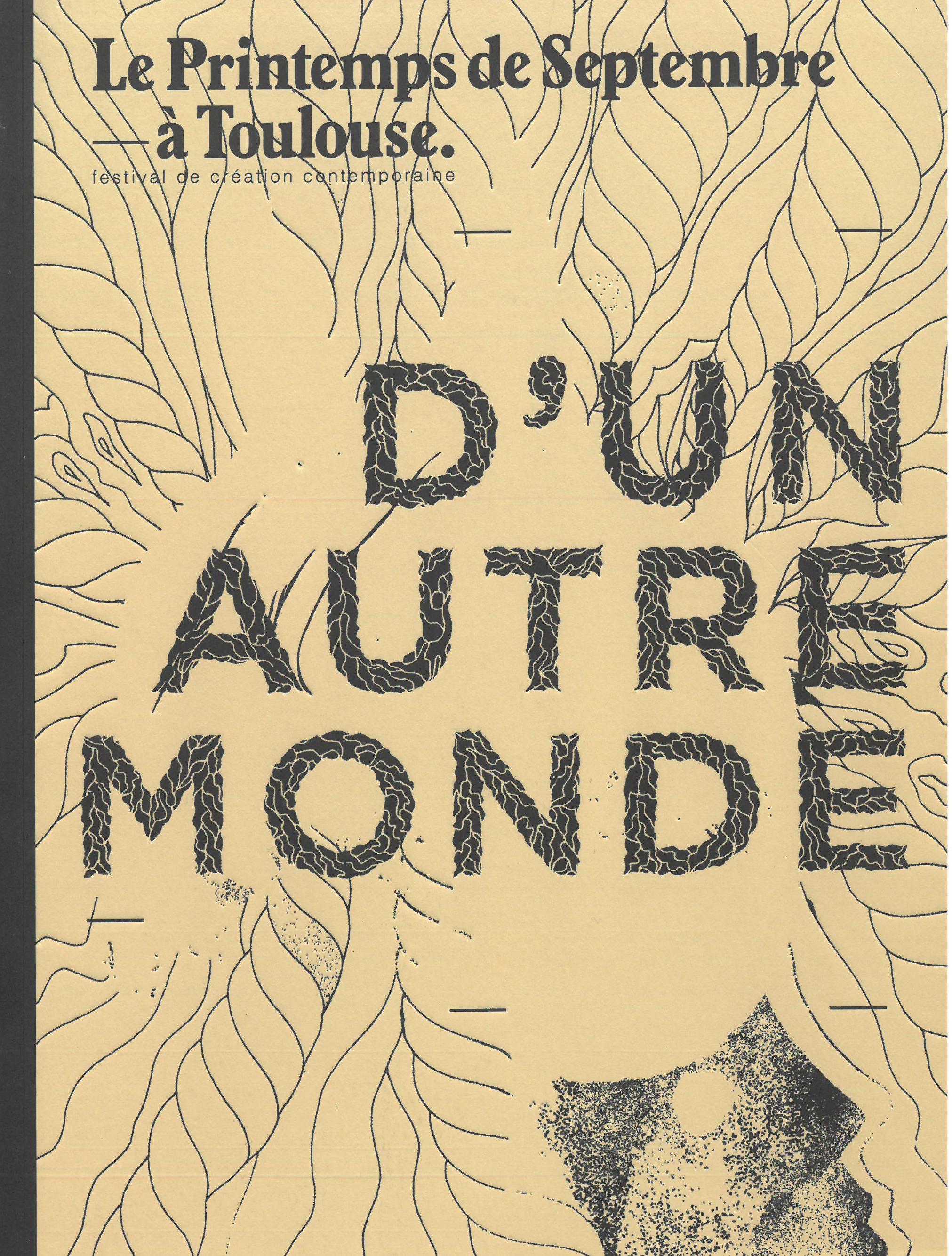 """""""Le Printemps de Septembre à Toulouse: festival de création contemporaine. D'un Autre Monde"""". Dijon: Les Presses du Réel, 2011."""